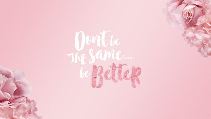 spring wallpaper for desktop, pink background, don't be the same be better quote, roses in the corners