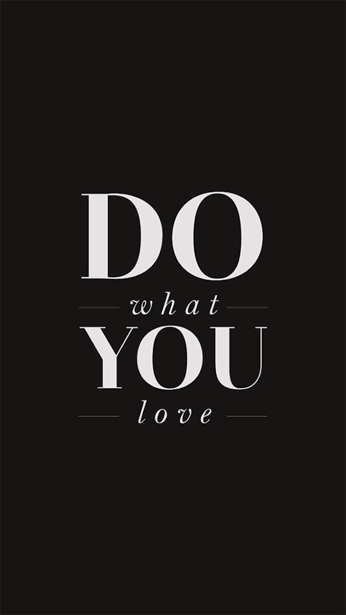 do what you love, white letter, black background, tumblr wallpaper