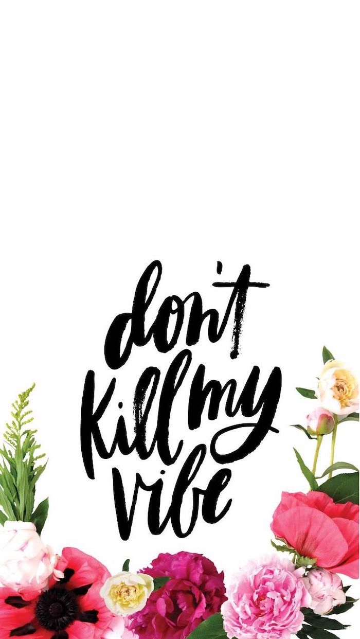 cute wallpapers, don't kill my vibe, on a white background, flowers in the bottom