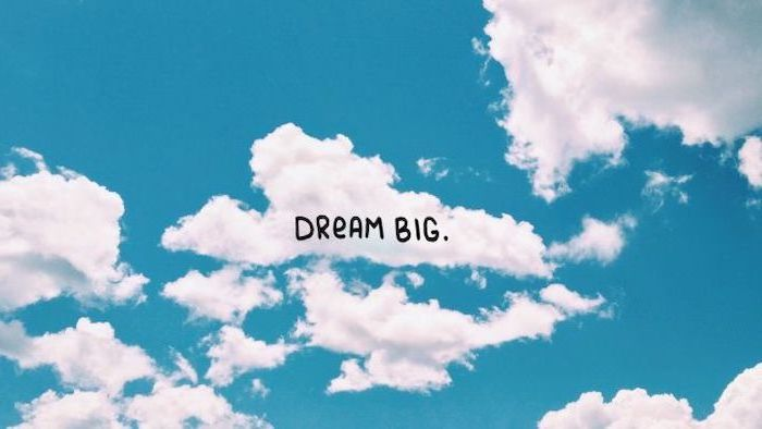 dream big, motivational quote, cute backgrounds for girls, blue sky, white clouds