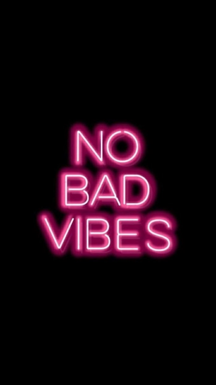 no bad vibes, neon sign, on a black background, pink iphone wallpaper, girly backgrounds for phones