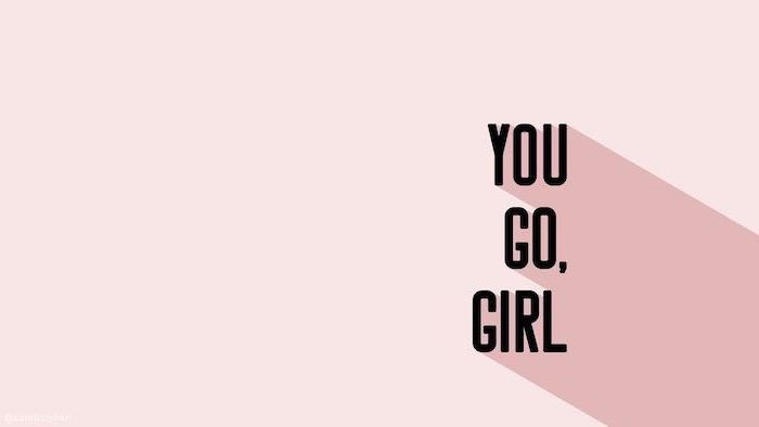 you go girl, motivational quote, on a pink background, rose wallpaper phone