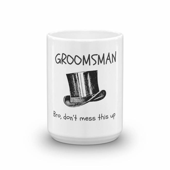 white coffee mug, bro don't mess this up, unique groomsmen gifts, white background