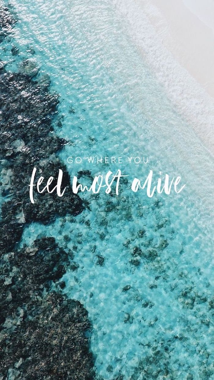 go where you fell most alive, cute wallpapers for girls, turquoise ocean water, beach sand