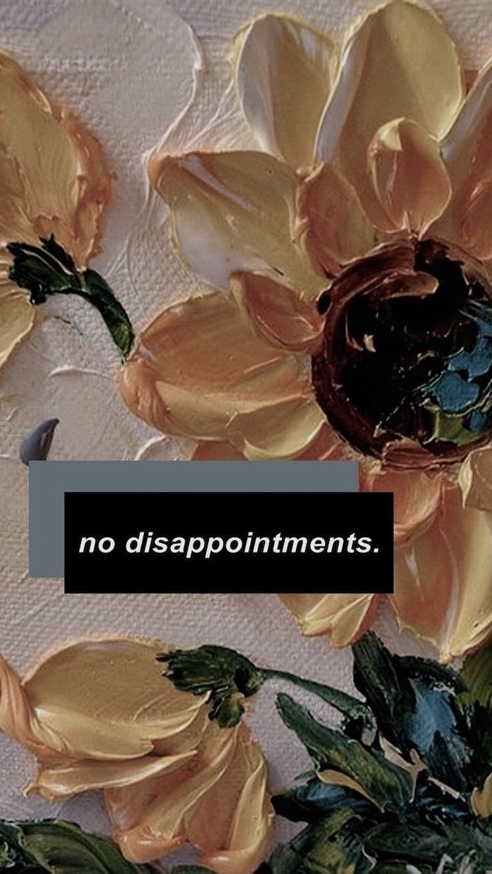 no disappointments, written over painting of yellow sunflowers, tumblr aesthetic backgrounds, painted on white canvas