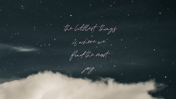 the littlest things is where we find the most joy, written over dark starry sky background, aesthetic computer wallpaper