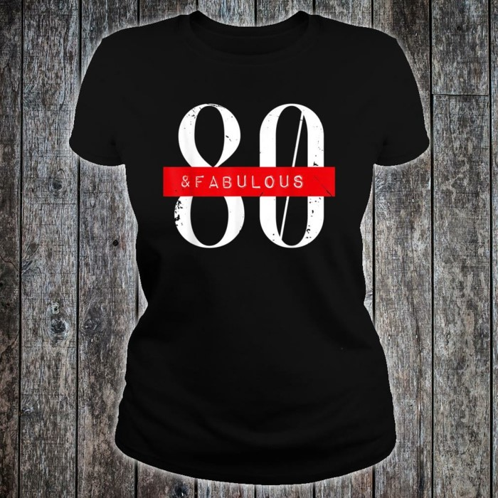 black t shirt, eighty and fabulous written on it, 80th birthday party ideas