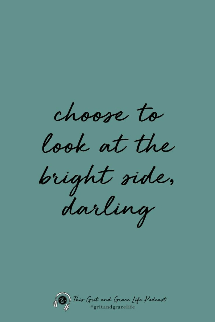 choose to look at the bright side darling, strength inspirational quotes, written with black cursive letters on blue background