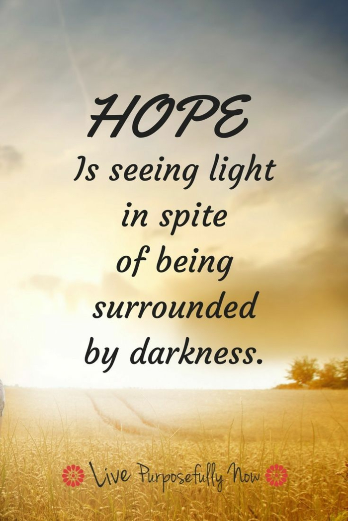 hope is seeing light in spite of being surrounded by darkness, strength motivational quotes, written with black letters