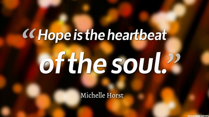 michelle horst quote, hope is the heartbeat of the soul, strength positive quotes, written with white letters