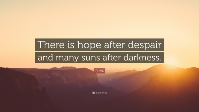 there is hope after despair and many suns after darkness, written with white letters, positive hopes quote