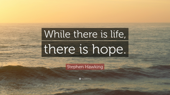 while there is life there is hope, stephen hawking quote, quotes about hope and love