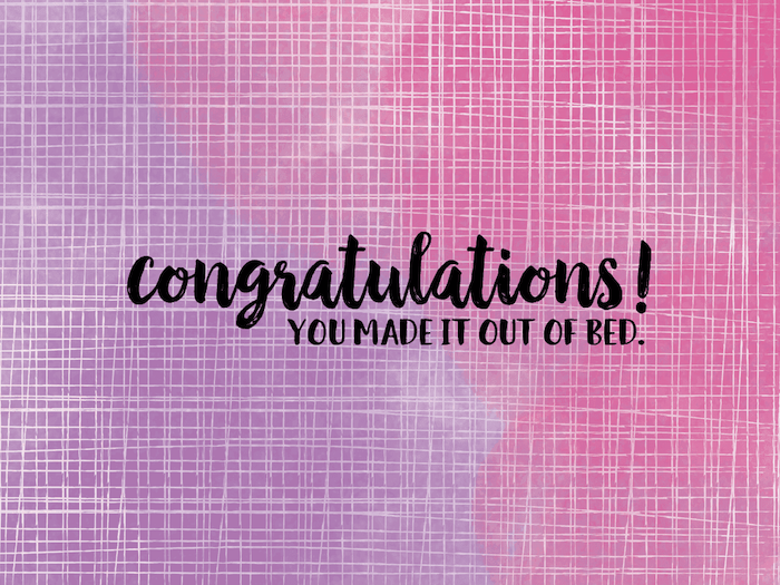congratulations you made it out of bed written with black cursive letters weird wallpapers pink purple background