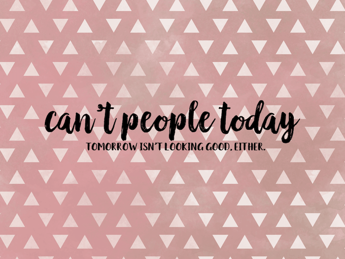 cool desktop wallpapers cant people today tomorrow isnt looking good either written on pink background