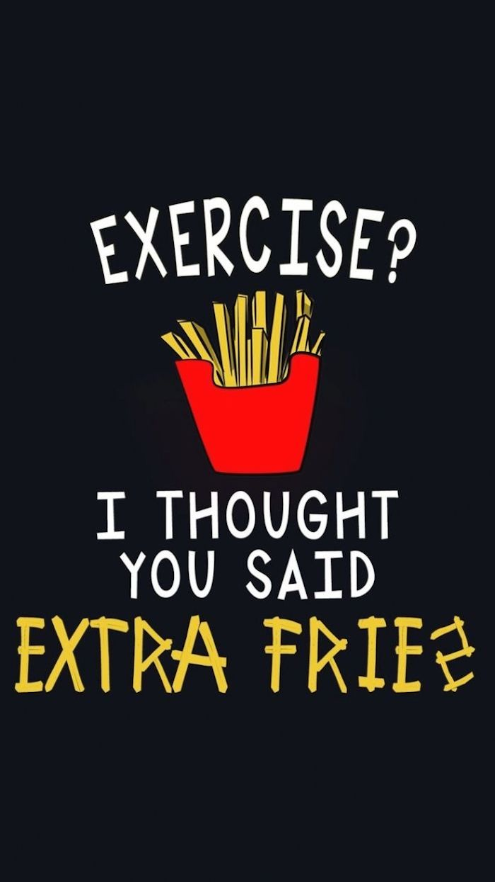 exercise i thought you said fries funny wallpapers for phones black background
