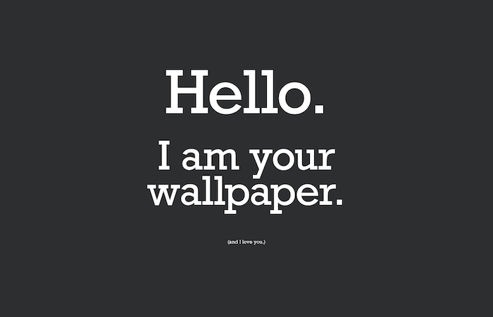 hello i am your wallpaper and i love you cool desktop wallpapers written with white letters on dark grey background