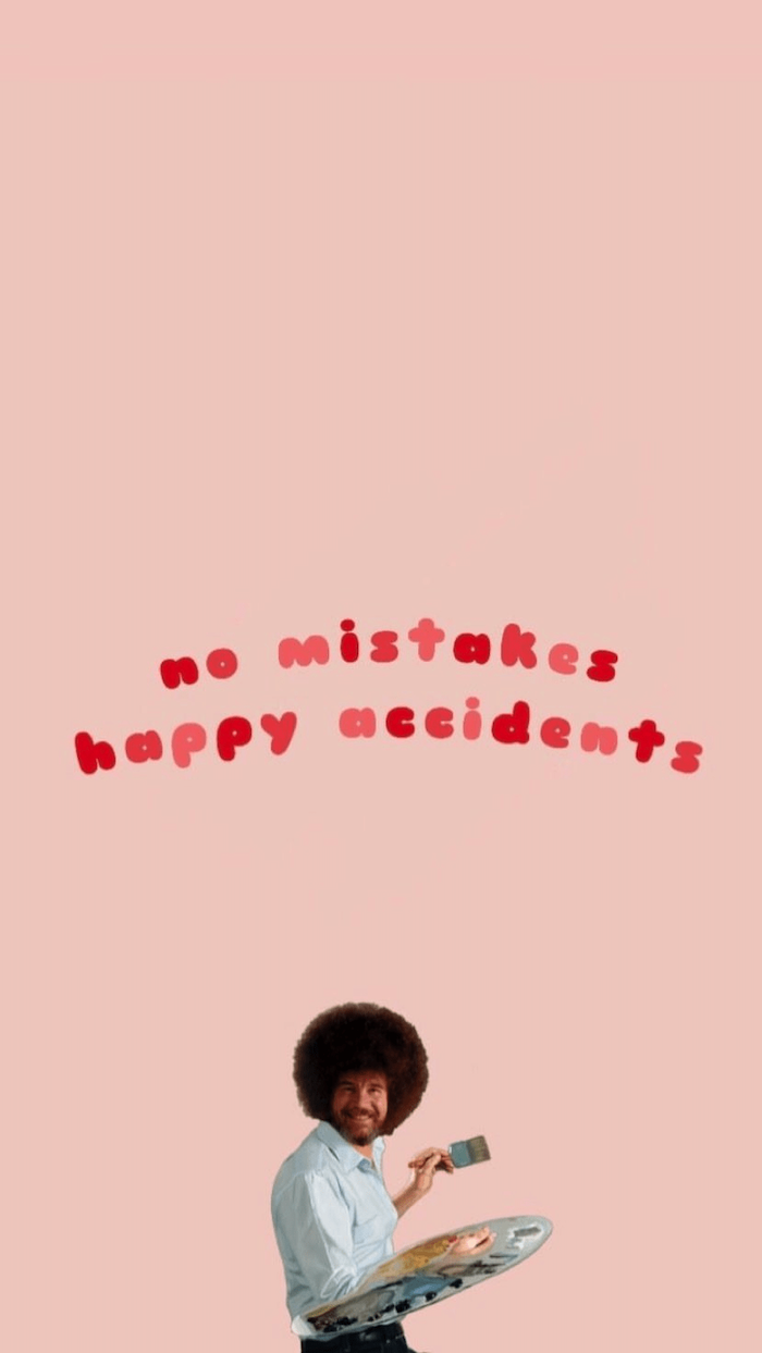 no mistakes happy accidents written in red on pink background funny phone backgrounds above photo of bob ross with a palette and paintbrush