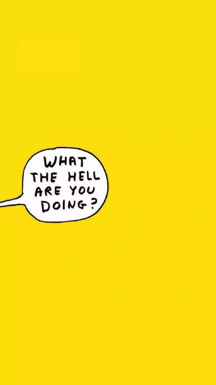 speech bubble what the hell are you doing written inside cool pc backgrounds yellow background