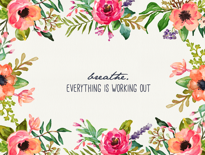 breathe everything is working out flower background images written in the middle surrounded by watercolor drawings of pink orange flowers