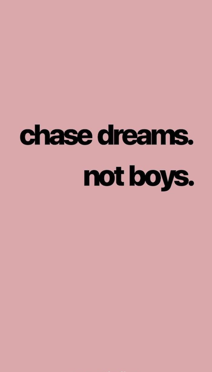 nature iphone wallpaper chase dreams not boys written with black letters on pink background