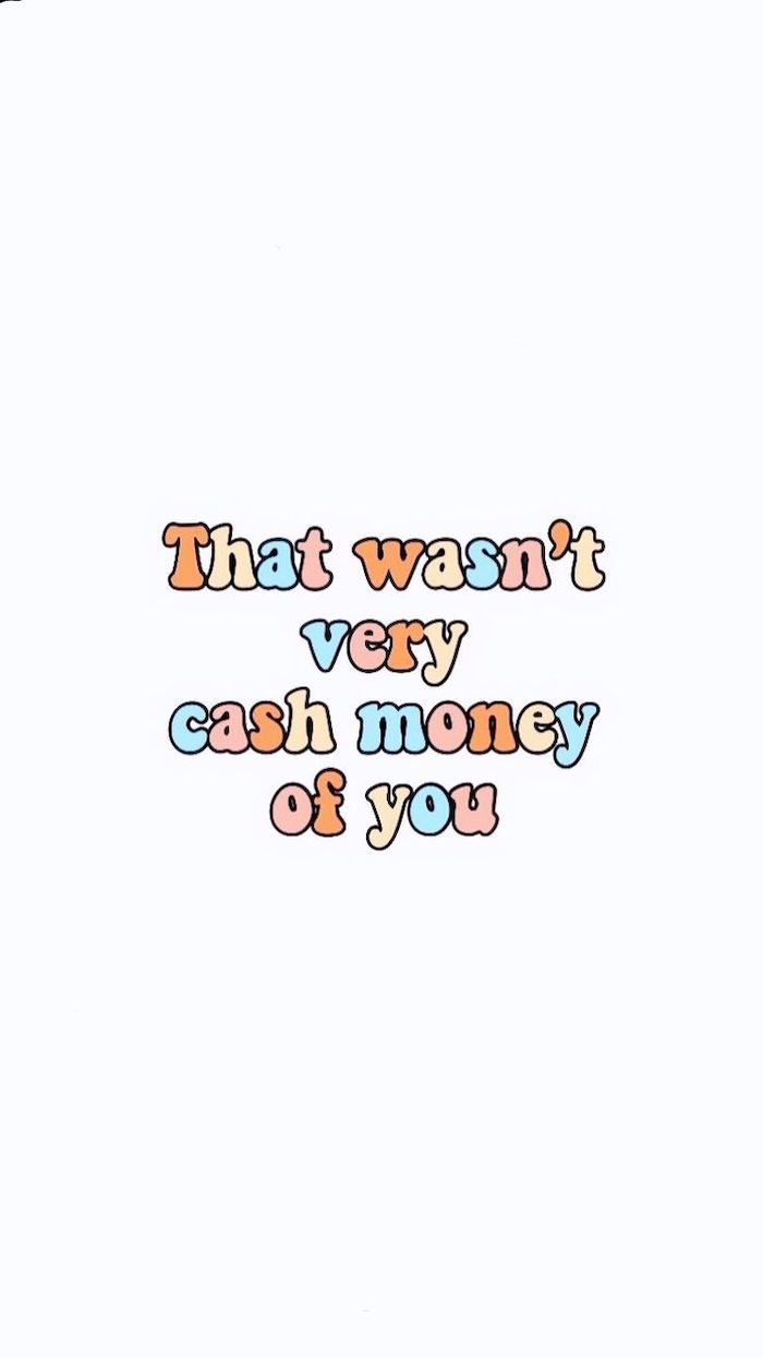 colorful letters that wasnt very cash money of you written on white background iphone cute backgrounds