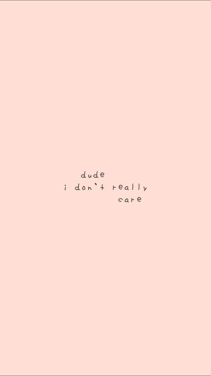 dude i dont really care written with small black font vsco backgrounds light pink background