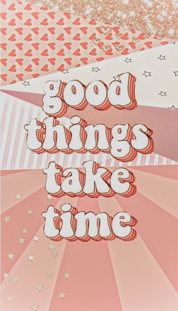 good things take time written with big white letters cute aesthetic wallpapers pink backgrounds with hearts and stars