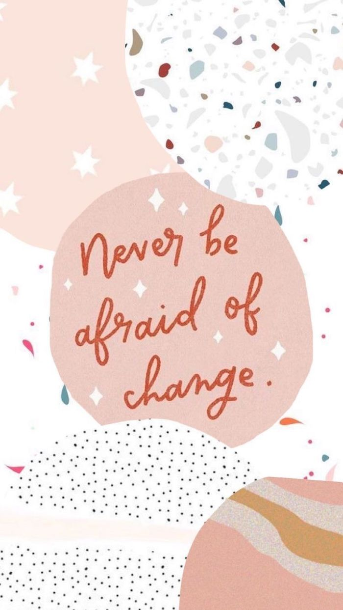 never be afraid of change written with red letters cute vsco wallpapers different backgrounds in pink white with stars dots