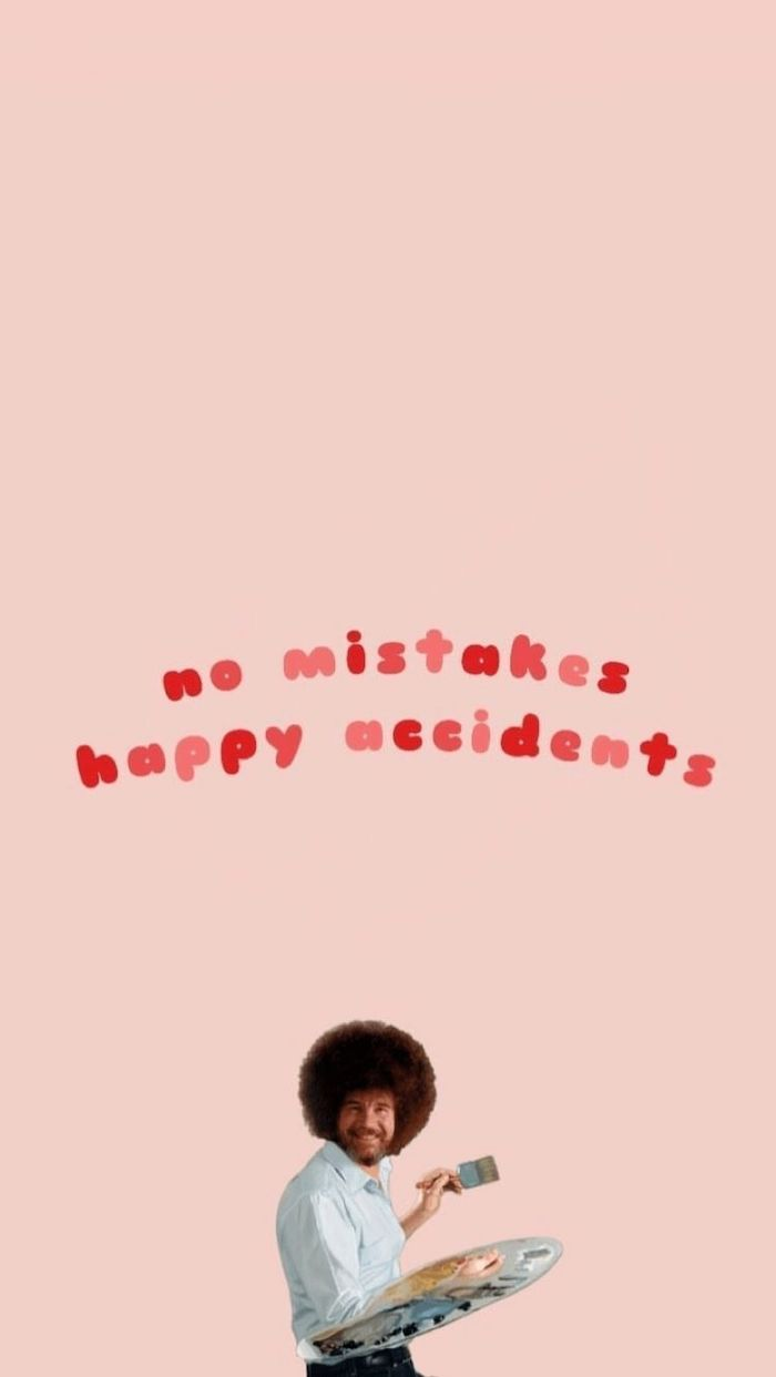 no mistakes happy accidents written in red and pink above a photo of bob ross painting vsco backgrounds light pink background