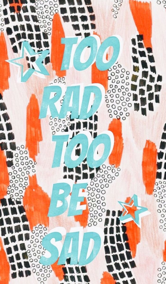 too rad too be sad written in blue with two blue stars iphone cute backgrounds in red black and white