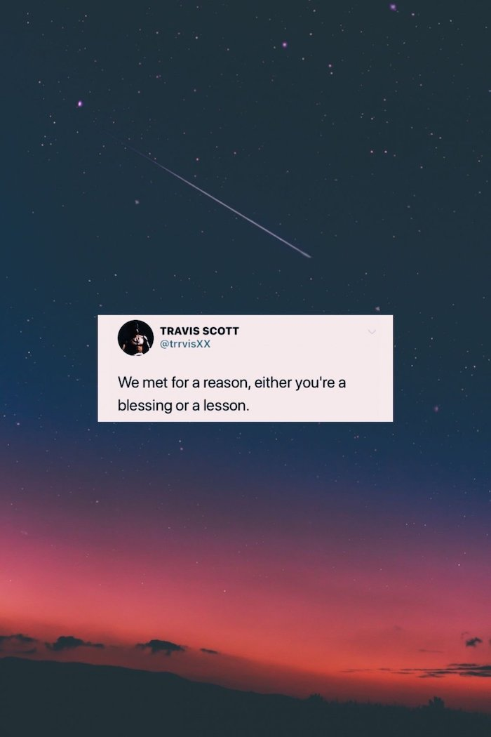 travis scott twitter quote cute vsco wallpapers we met for a reason either youre a blessing or a lesson over photo of dark sky with shooting stars