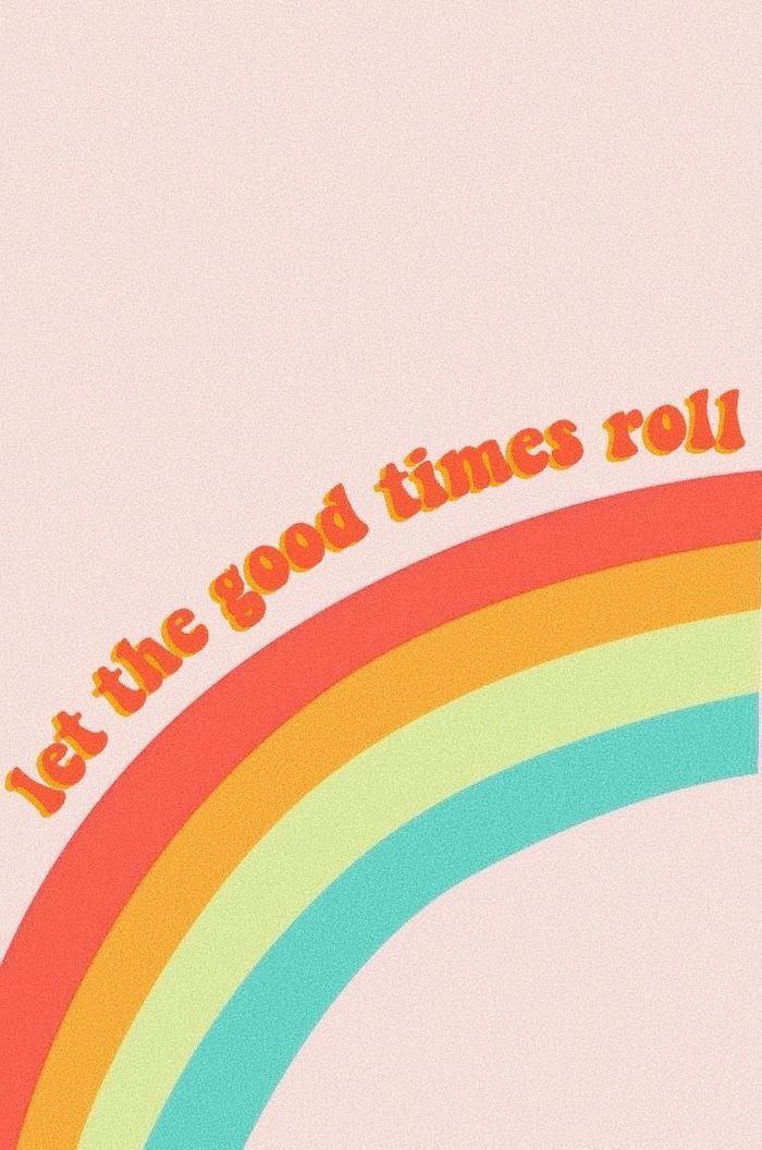 vsco wallpaper let the good times roll written in orange over a rainbow on light pink background