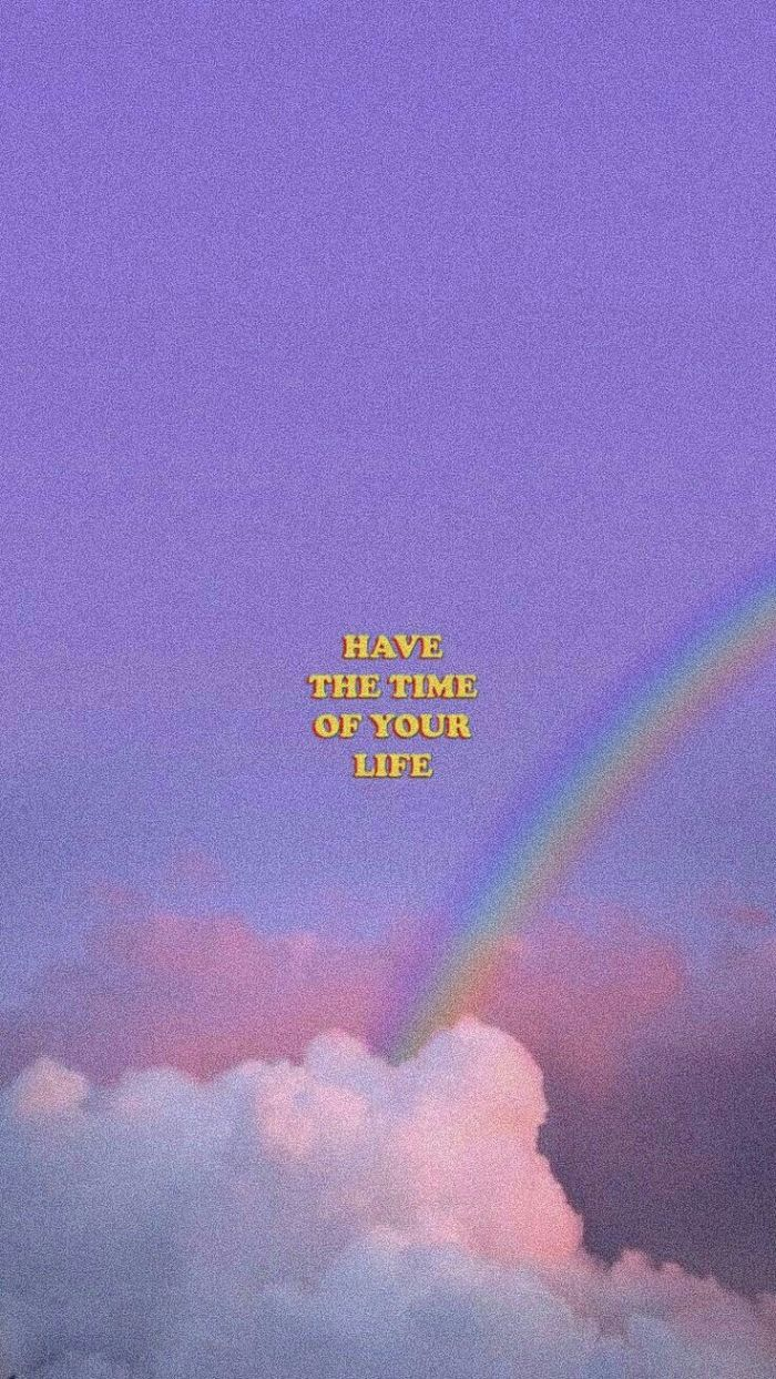 cool rainbow backgrounds have the time of your life written in yellow on blue background of sky with rainbow